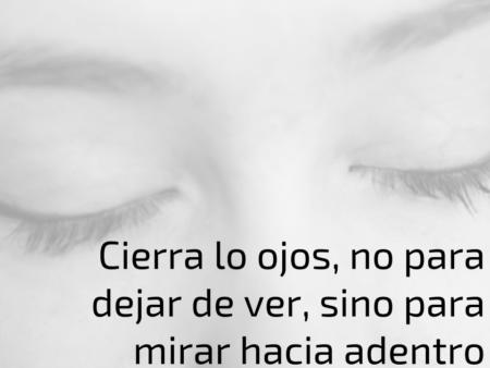 Cierra los ojos para mirar hacia adentro