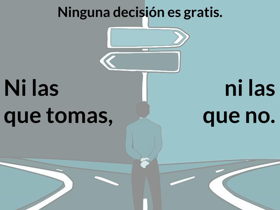 ninguna decision es gratis